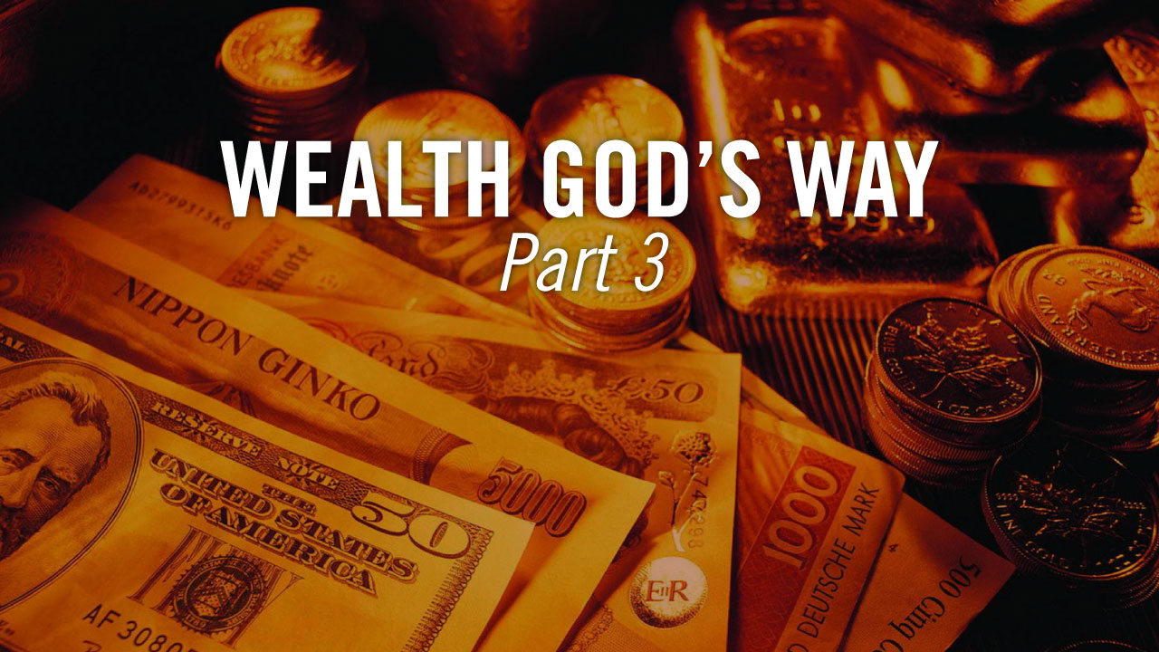 Wealth-Gods-Way_Theme_Pastor-Steve-McCartt-Family-Worship-Center-Florence_Part3
