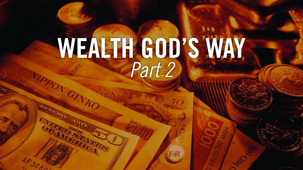Wealth-Gods-Way_Theme_Pastor-Steve-McCartt-Family-Worship-Center-Florence_Part2