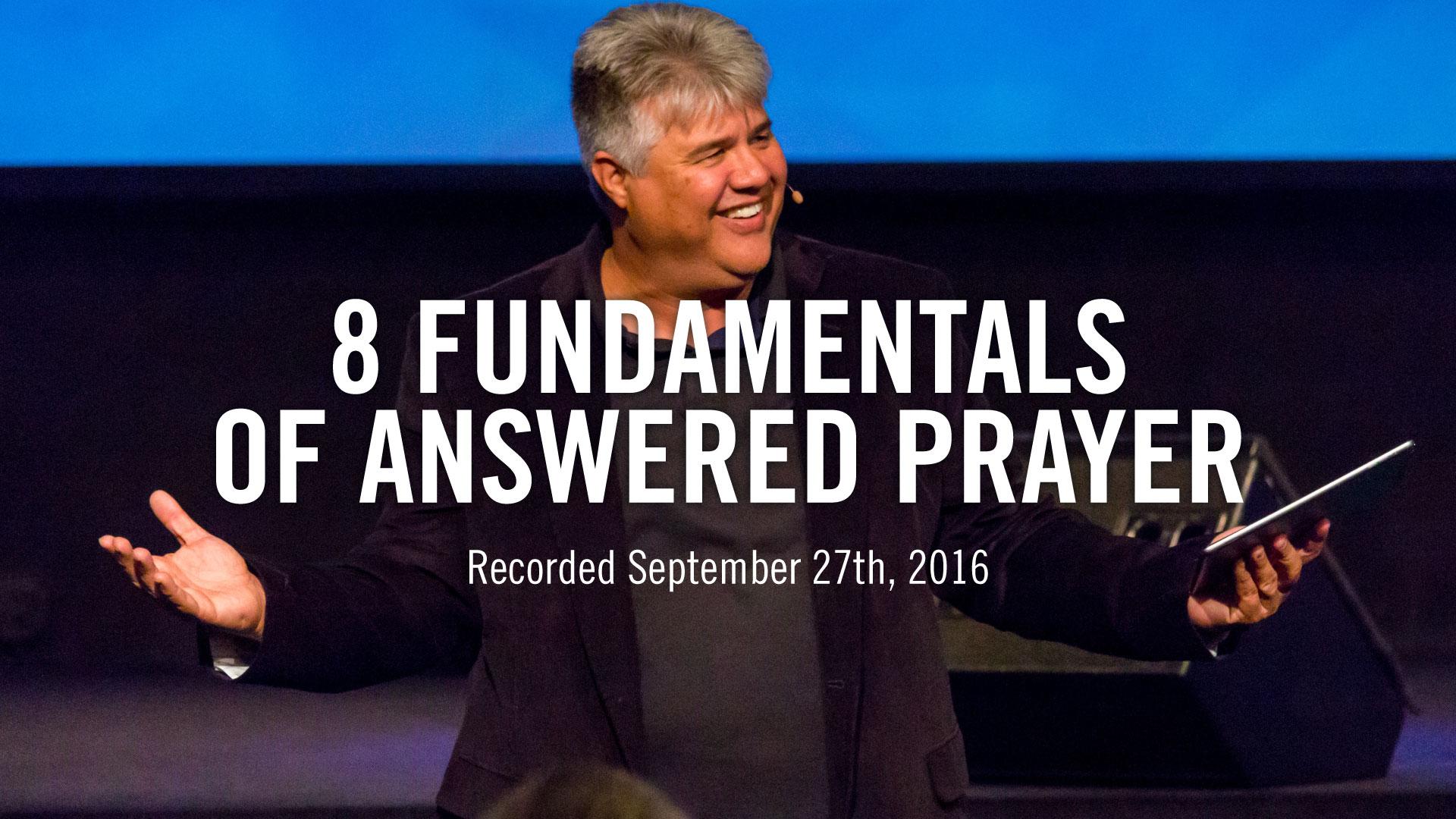 8-fundamentals-of-answered-prayer_part-1_week-of-prayer-2016_theme_pastor-steve-mccartt-family-worship-center-florence_web
