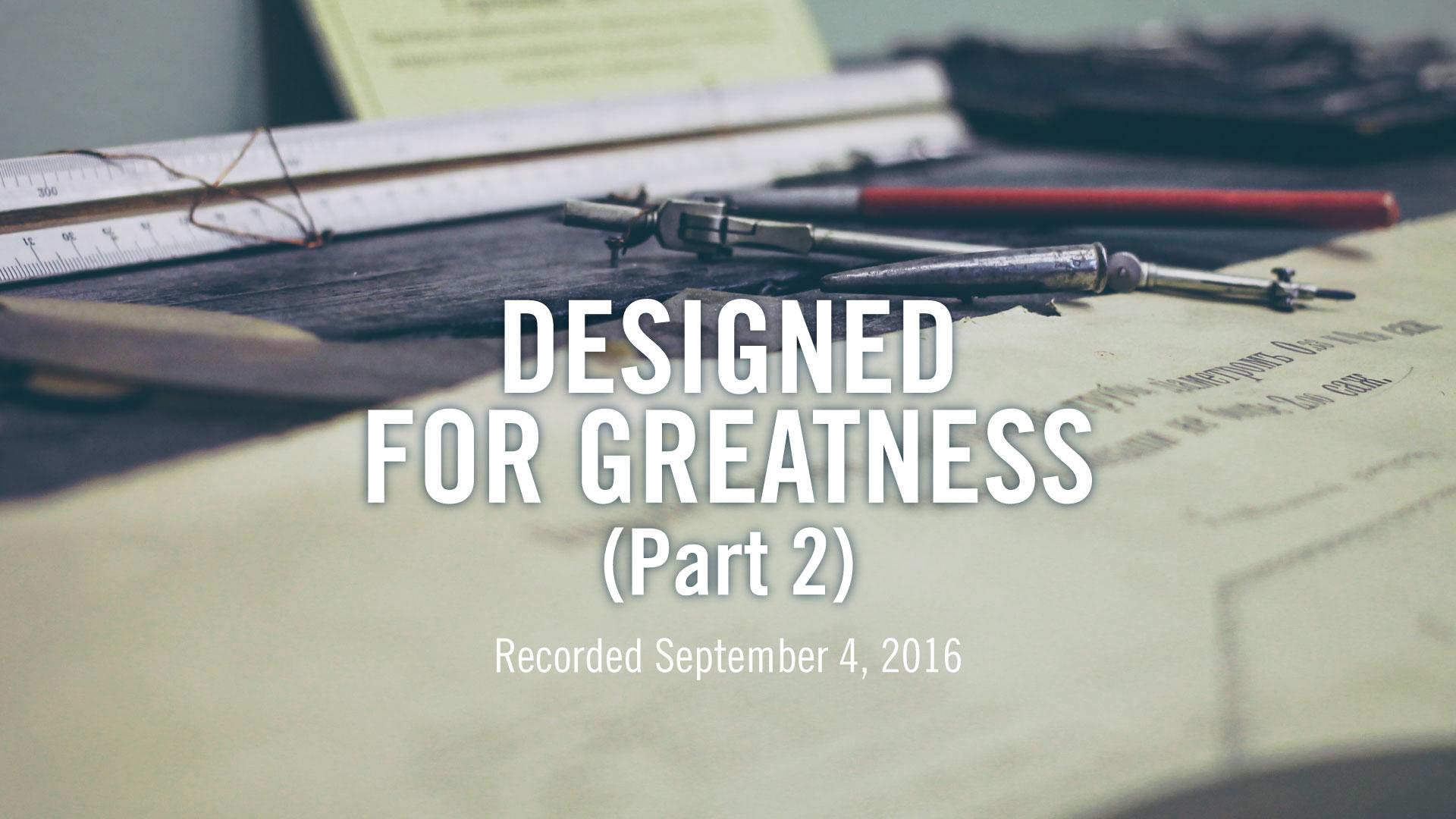 Designed-for-Greatness-Part-2_Theme_Pastor-Steve-McCartt-Family-Worship-Center-Florence_web